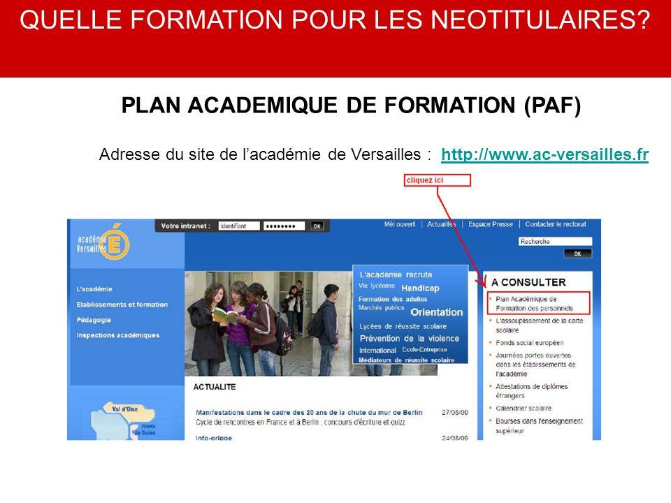 Adresse du site de lacadémie de Versailles : http://www.ac-versailles.frhttp://www.ac-versailles.fr QUELLE FORMATION POUR LES NEOTITULAIRES? PLAN ACAD