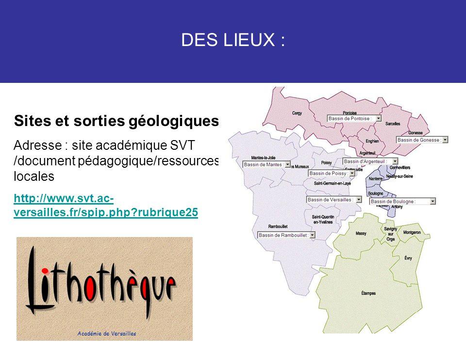 DES LIEUX : Sites et sorties géologiques : Adresse : site académique SVT /document pédagogique/ressources locales http://www.svt.ac- versailles.fr/spi