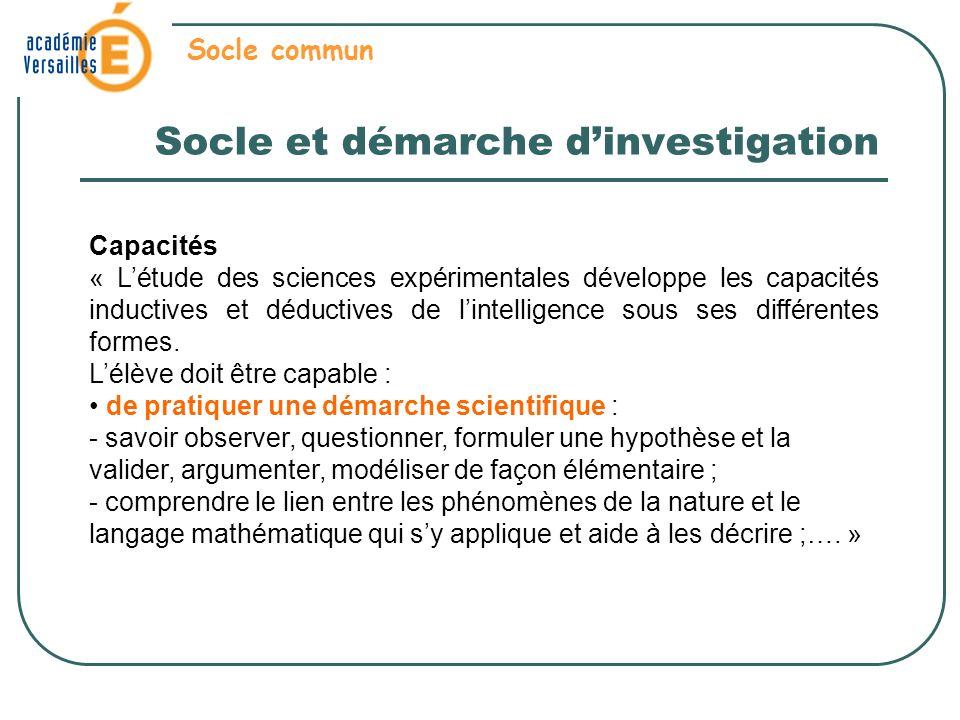 Socle et démarche dinvestigation Socle commun Capacités « Létude des sciences expérimentales développe les capacités inductives et déductives de lintelligence sous ses différentes formes.