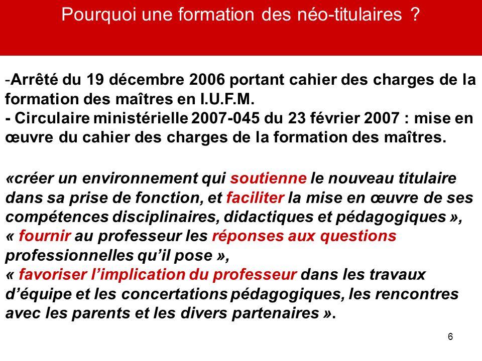 6 Pourquoi une formation des néo-titulaires ? -Arrêté du 19 décembre 2006 portant cahier des charges de la formation des maîtres en I.U.F.M. - Circula
