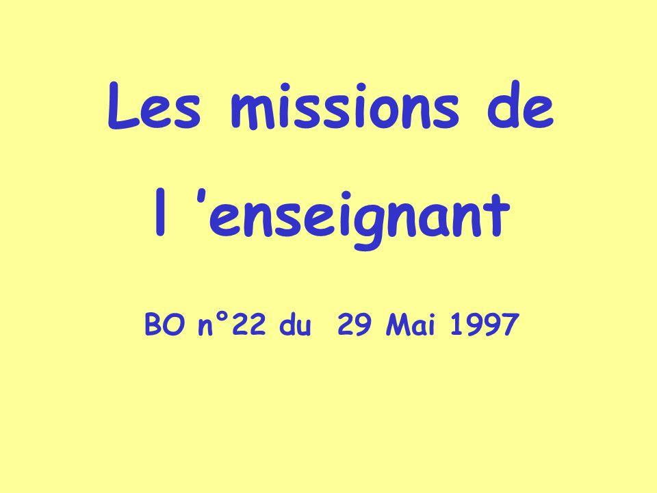 Les missions de l enseignant BO n°22 du 29 Mai 1997