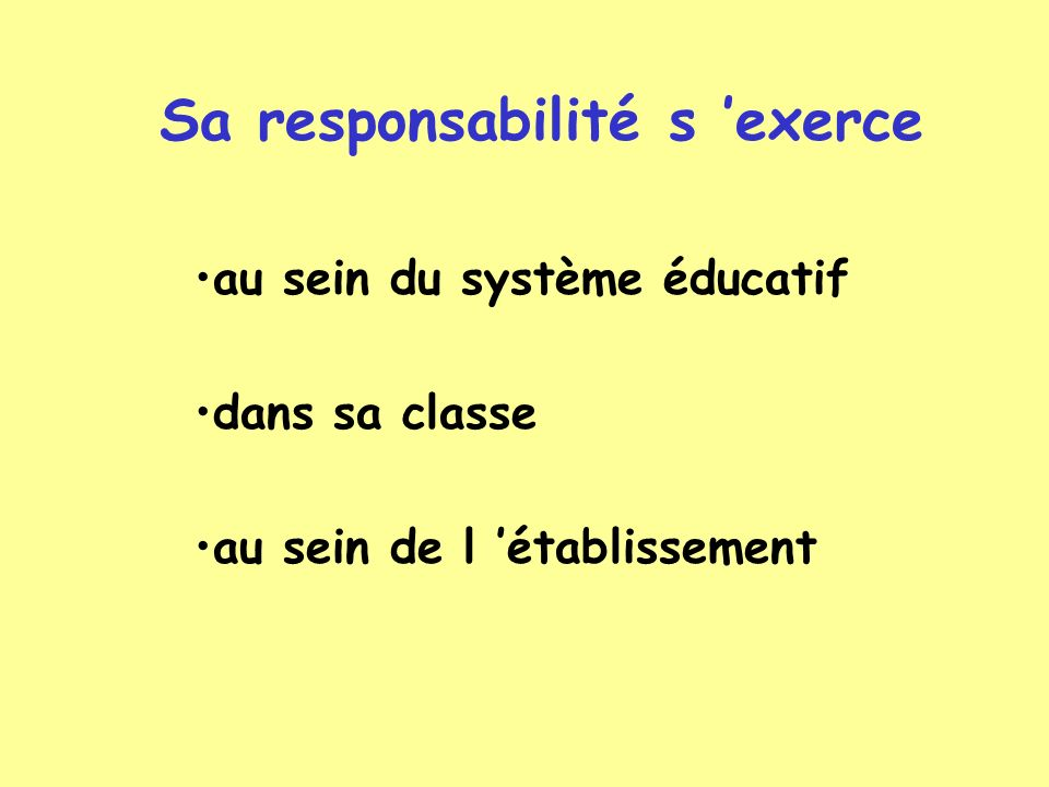 au sein du système éducatif dans sa classe au sein de l établissement Sa responsabilité s exerce