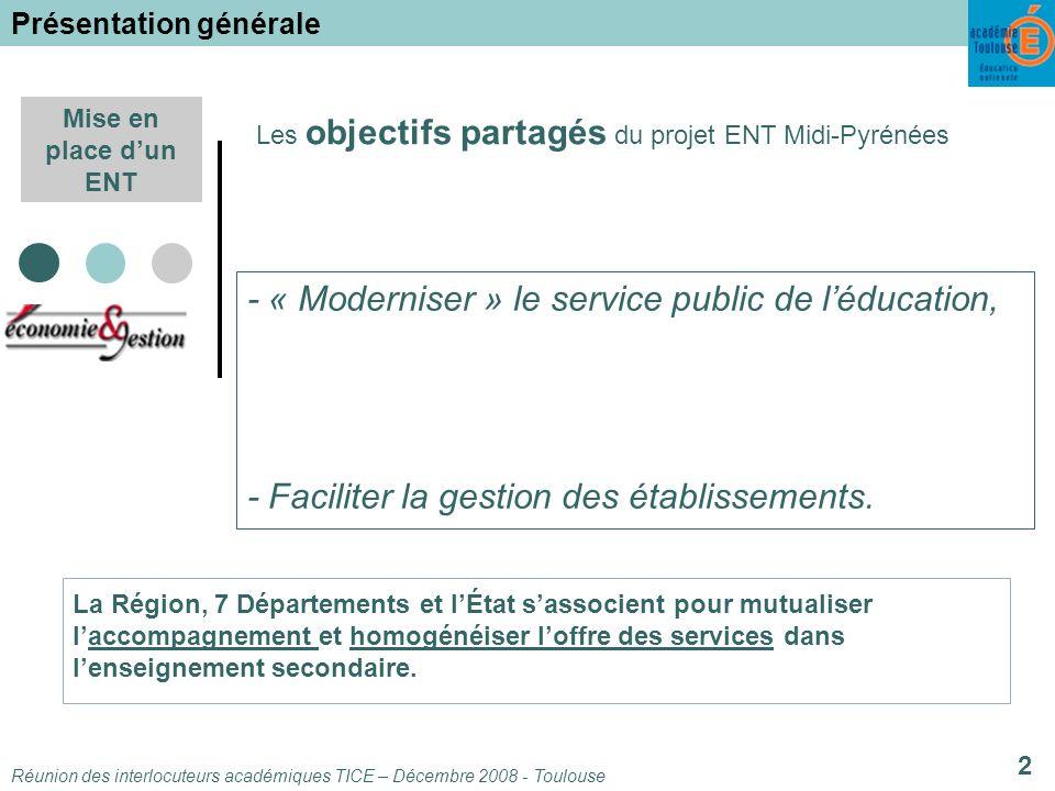Réunion des interlocuteurs académiques TICE – Décembre 2008 - Toulouse 2 Mise en place dun ENT - « Moderniser » le service public de léducation, - Faciliter la gestion des établissements.