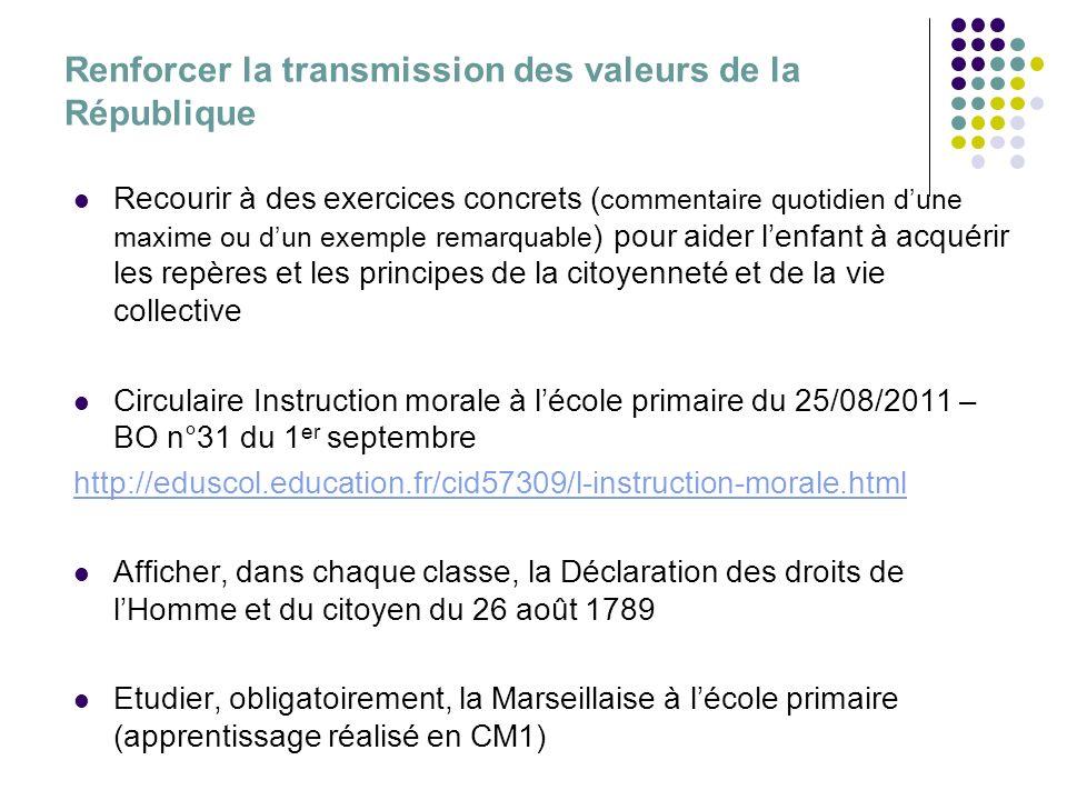 Renforcer la transmission des valeurs de la République Recourir à des exercices concrets ( commentaire quotidien dune maxime ou dun exemple remarquabl