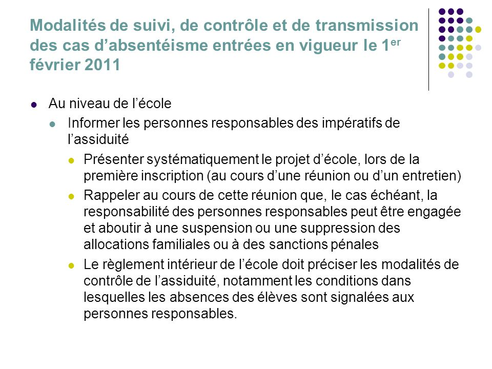 Modalités de suivi, de contrôle et de transmission des cas dabsentéisme entrées en vigueur le 1 er février 2011 Au niveau de lécole Informer les perso