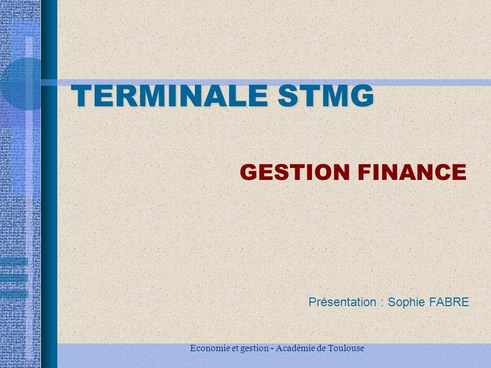 Economie et gestion - Académie de Toulouse TERMINALE STMG GESTION FINANCE Présentation : Sophie FABRE
