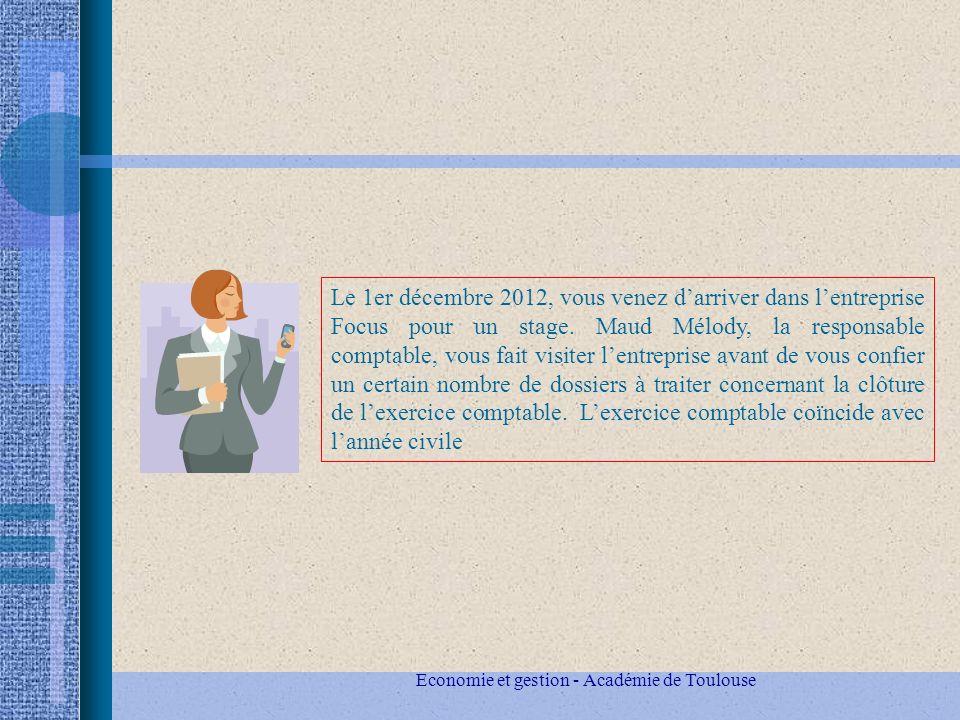 Economie et gestion - Académie de Toulouse Le 1er décembre 2012, vous venez darriver dans lentreprise Focus pour un stage.