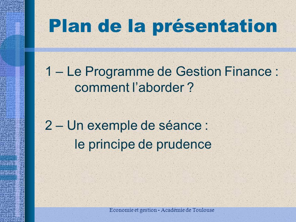 Economie et gestion - Académie de Toulouse Plan de la présentation 1 – Le Programme de Gestion Finance : comment laborder .