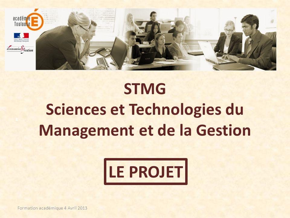 STMG Sciences et Technologies du Management et de la Gestion LE PROJET Formation académique 4 Avril 2013 1