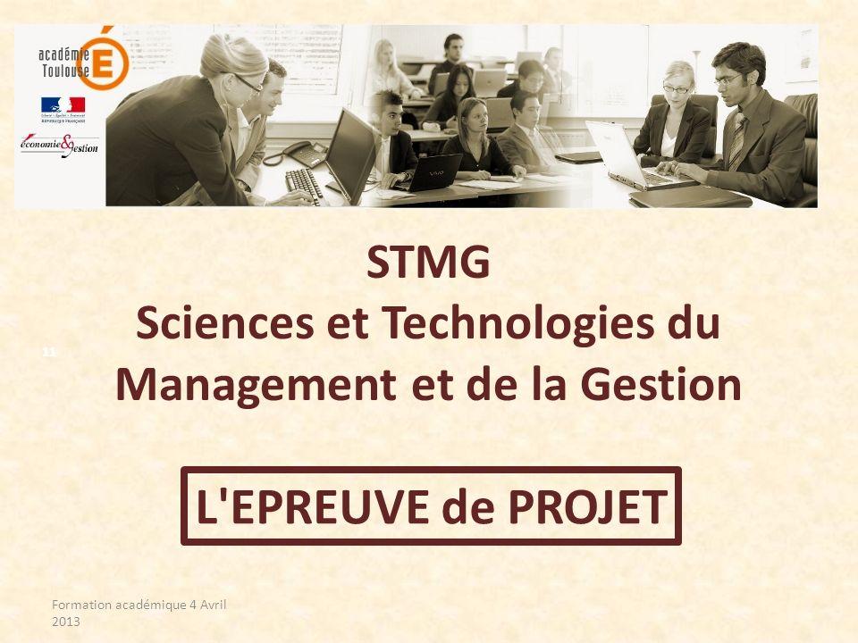 STMG Sciences et Technologies du Management et de la Gestion L'EPREUVE de PROJET Formation académique 4 Avril 2013 11