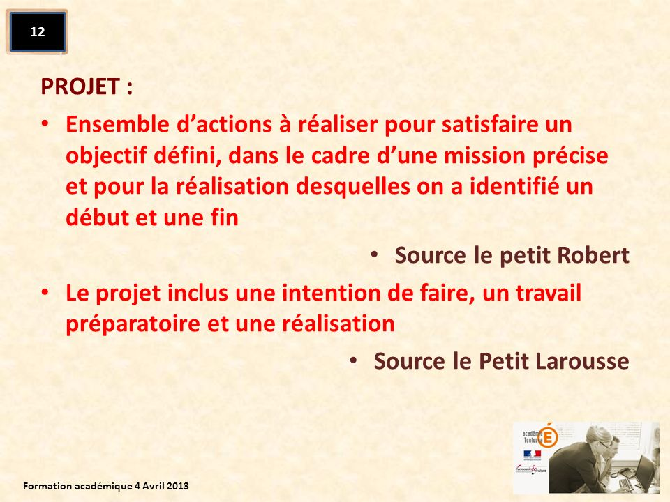 PROJET : Ensemble dactions à réaliser pour satisfaire un objectif défini, dans le cadre dune mission précise et pour la réalisation desquelles on a id