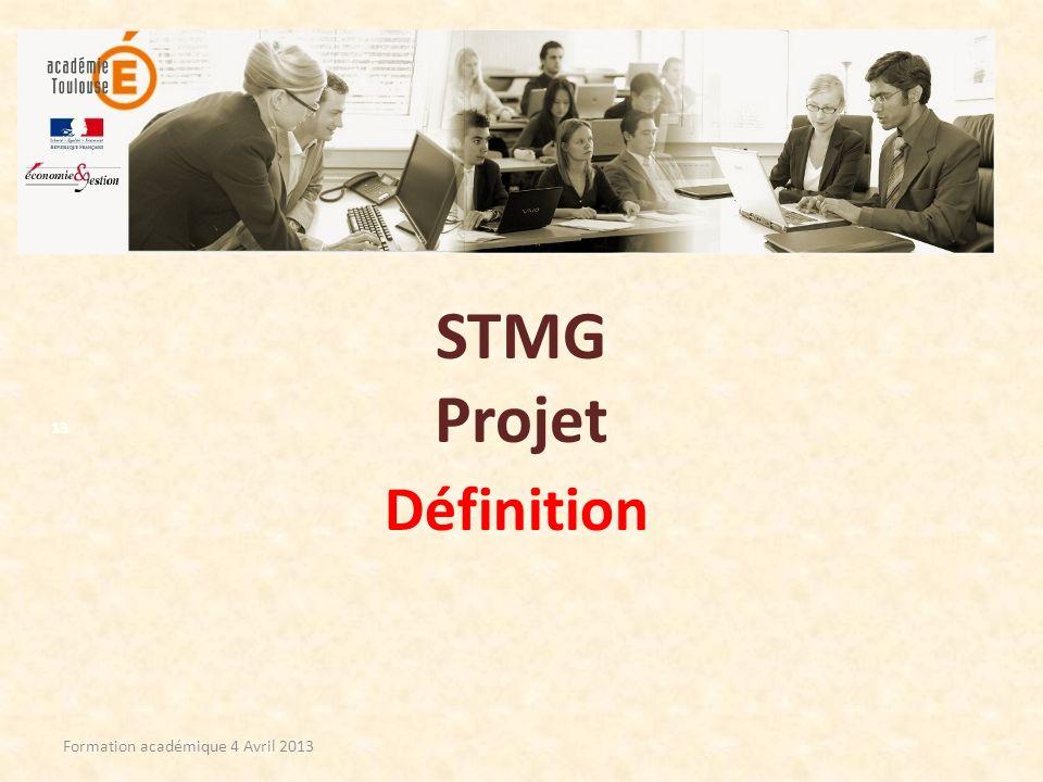 STMG Projet Définition Formation académique 4 Avril 2013 13