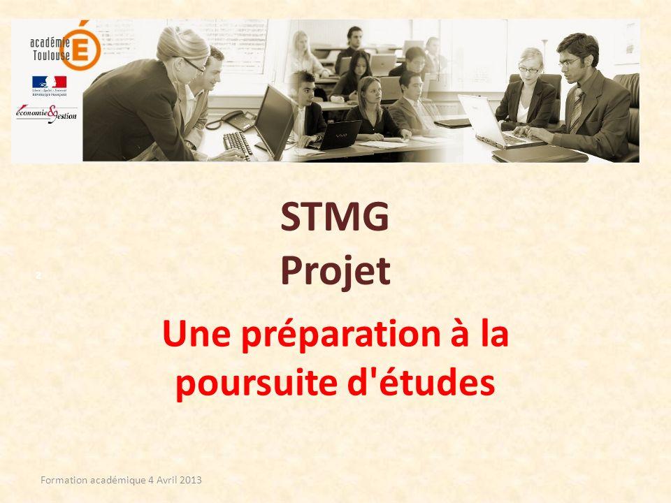 STMG Projet Une préparation à la poursuite d'études Formation académique 4 Avril 2013 2