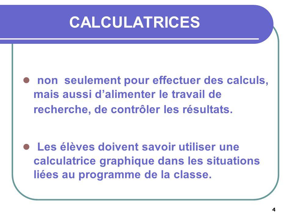 4 CALCULATRICES non seulement pour effectuer des calculs, mais aussi dalimenter le travail de recherche, de contrôler les résultats.