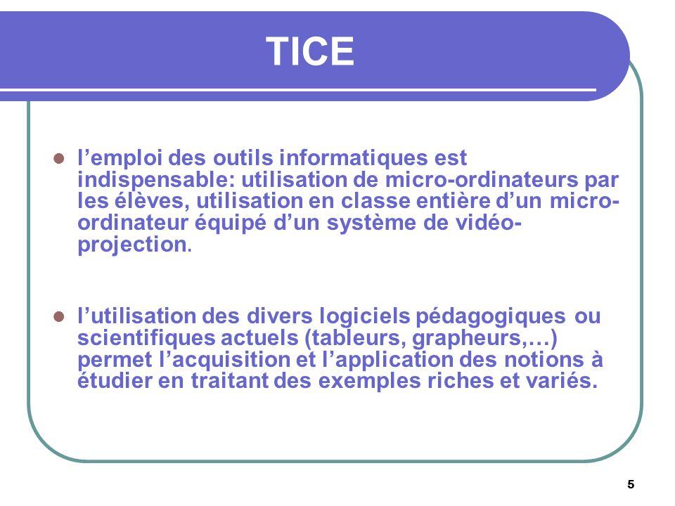 5 TICE lemploi des outils informatiques est indispensable: utilisation de micro-ordinateurs par les élèves, utilisation en classe entière dun micro- ordinateur équipé dun système de vidéo- projection.