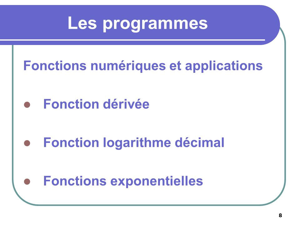 8 Les programmes Fonctions numériques et applications Fonction dérivée Fonction logarithme décimal Fonctions exponentielles