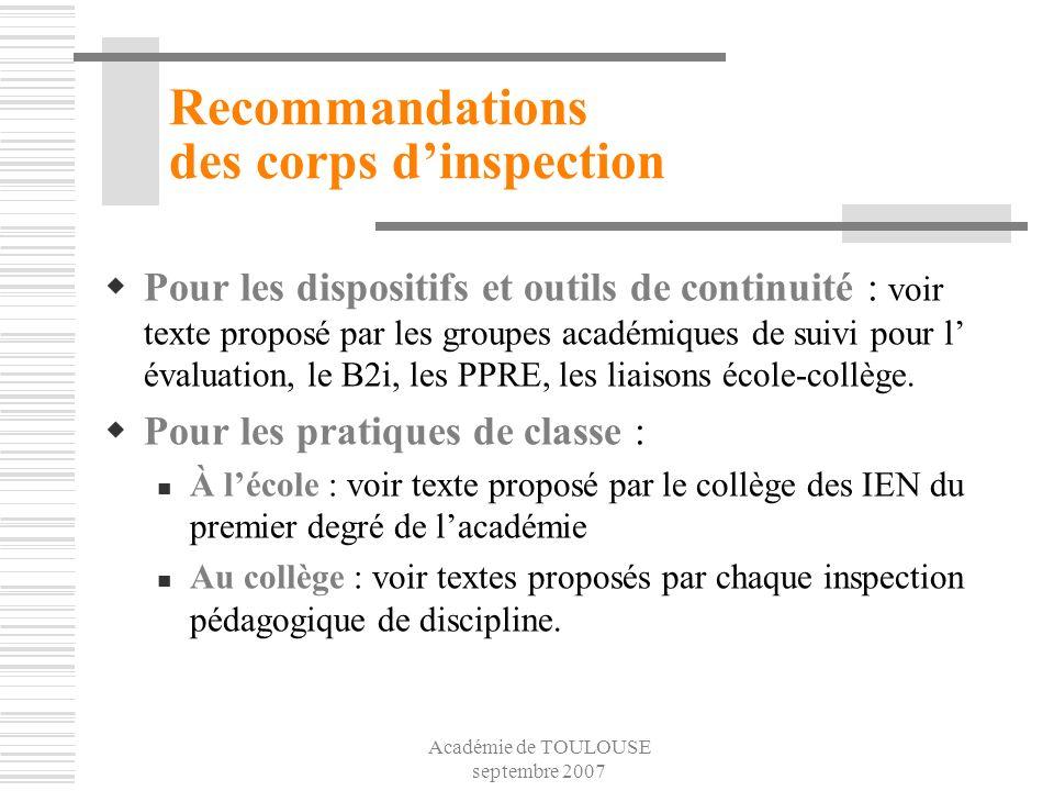 Académie de TOULOUSE septembre 2007 Recommandations des corps dinspection Pour les dispositifs et outils de continuité : voir texte proposé par les gr