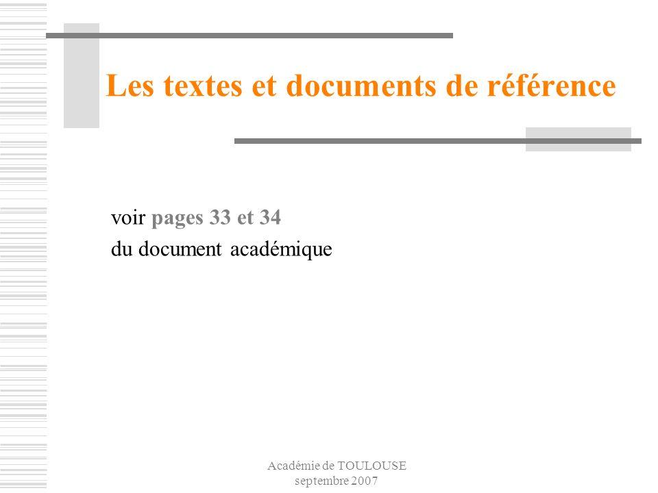 Académie de TOULOUSE septembre 2007 Les textes et documents de référence voir pages 33 et 34 du document académique