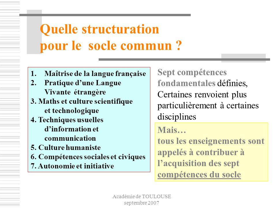 Académie de TOULOUSE septembre 2007 Sept compétences fondamentales définies, Certaines renvoient plus particulièrement à certaines disciplines Quelle