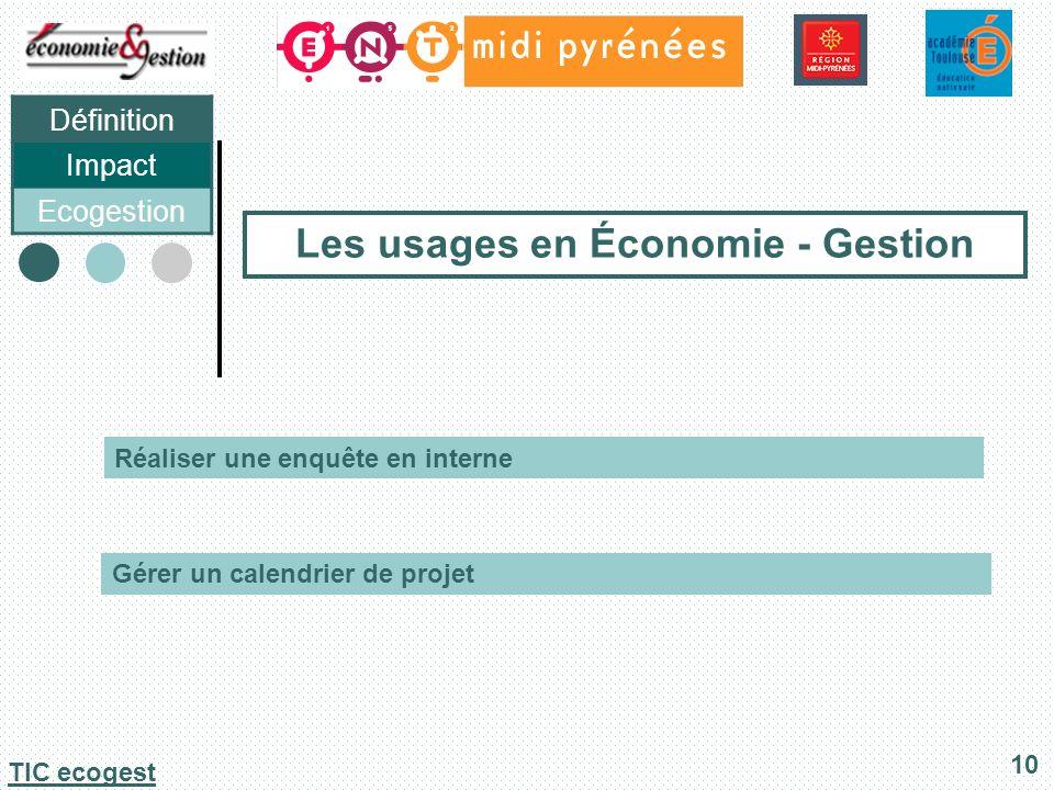 Définition Impact Ecogestion 10 TIC ecogest Réaliser une enquête en interne Gérer un calendrier de projet Les usages en Économie - Gestion