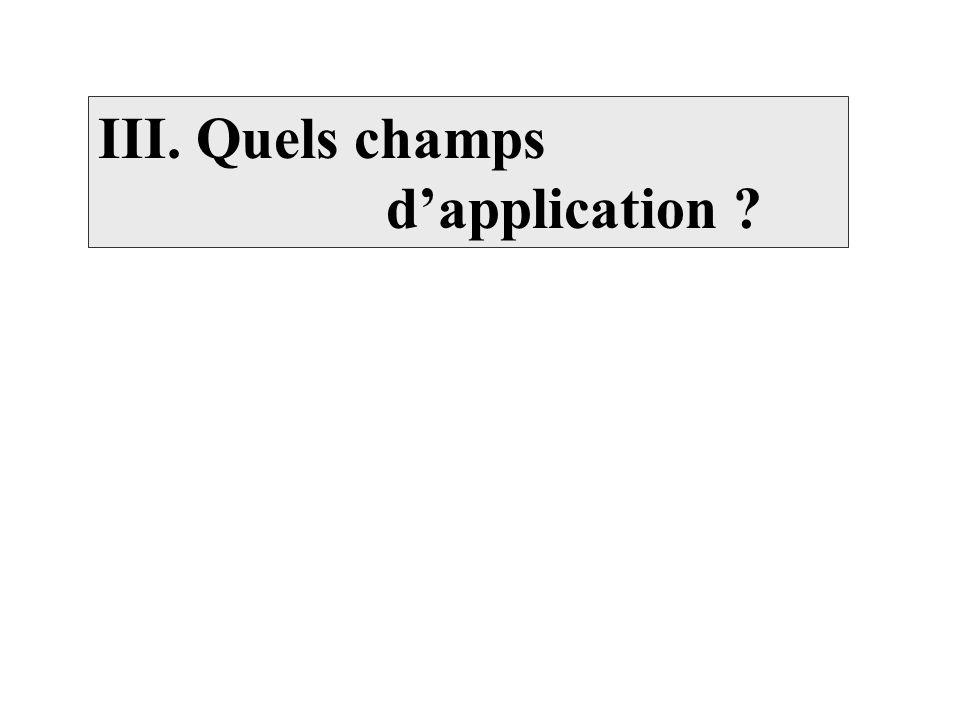 III. Quels champs dapplication ?