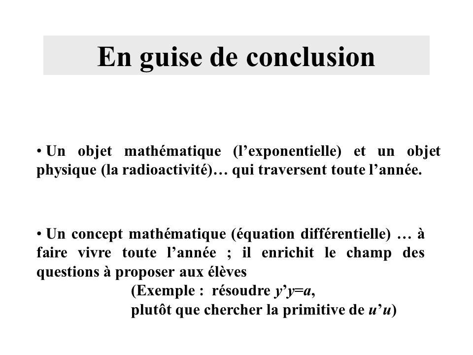 En guise de conclusion Un objet mathématique (lexponentielle) et un objet physique (la radioactivité)… qui traversent toute lannée. Un concept mathéma