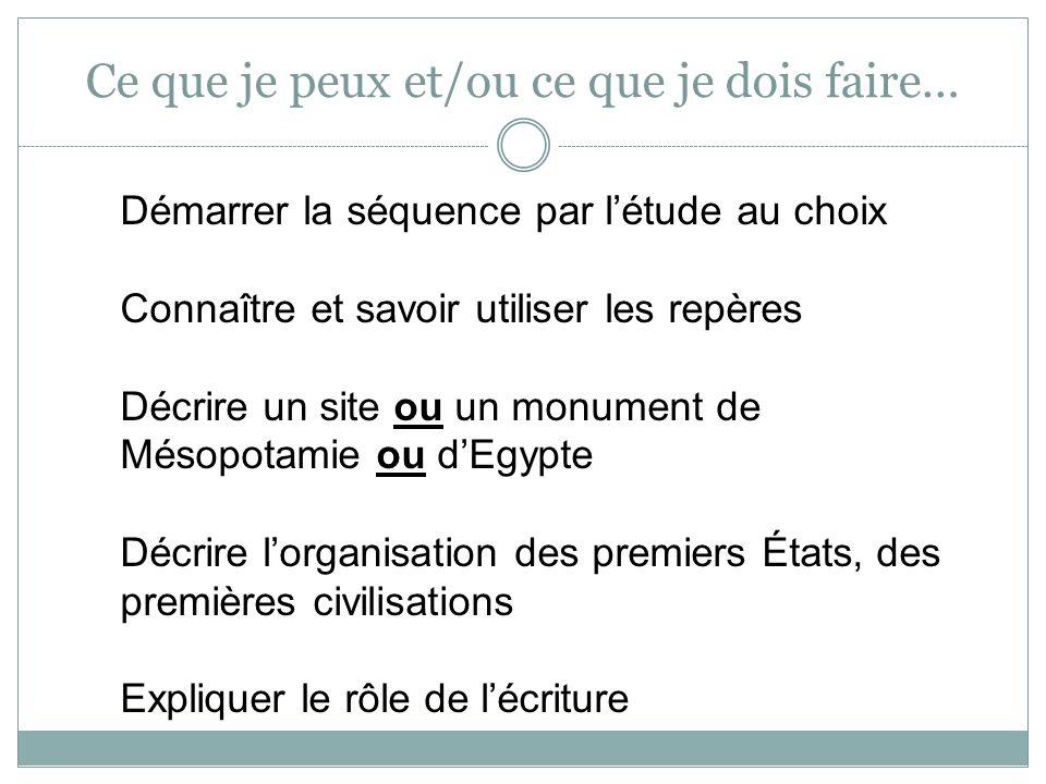 Démarrer la séquence par létude au choix Connaître et savoir utiliser les repères Décrire un site ou un monument de Mésopotamie ou dEgypte Décrire lor