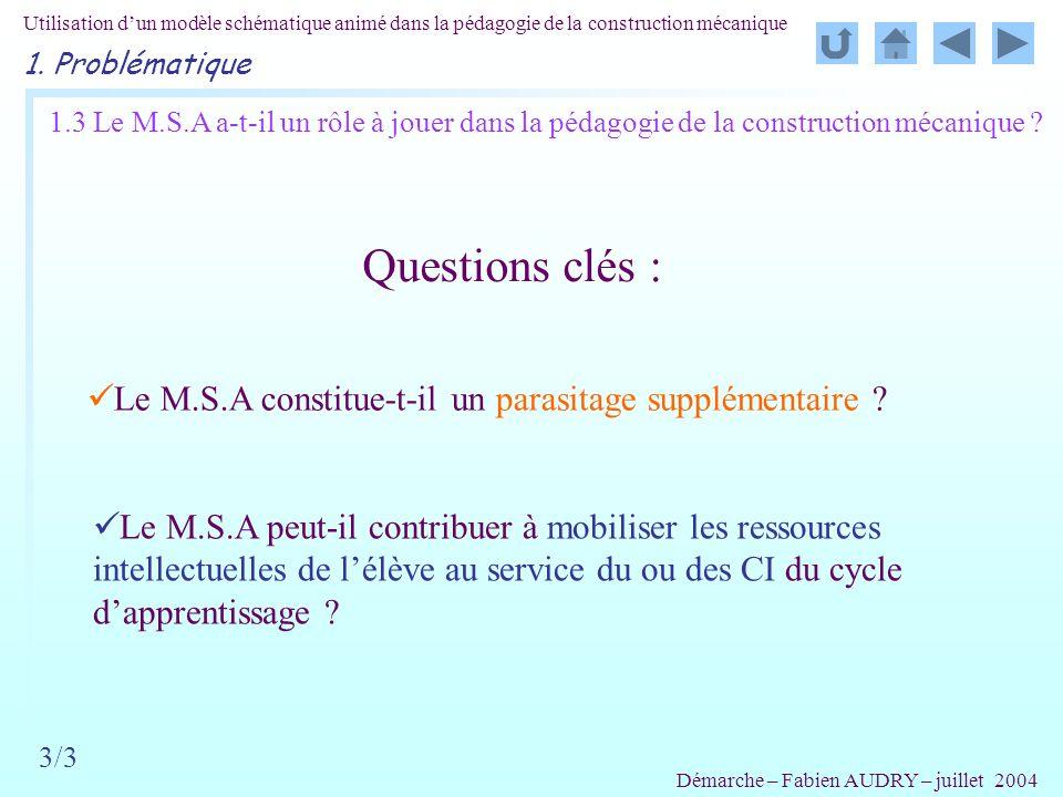 3/3 1.3 Le M.S.A a-t-il un rôle à jouer dans la pédagogie de la construction mécanique ? Questions clés : Le M.S.A constitue-t-il un parasitage supplé