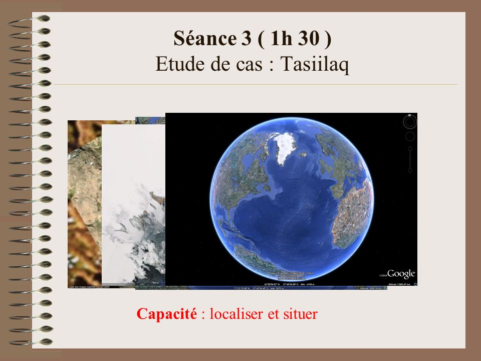 Séance 3 ( 1h 30 ) Etude de cas : Tasiilaq Capacité : localiser et situer
