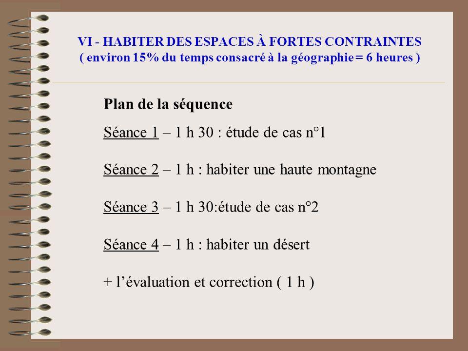 VI - HABITER DES ESPACES À FORTES CONTRAINTES ( environ 15% du temps consacré à la géographie = 6 heures ) Plan de la séquence Séance 1 – 1 h 30 : étu