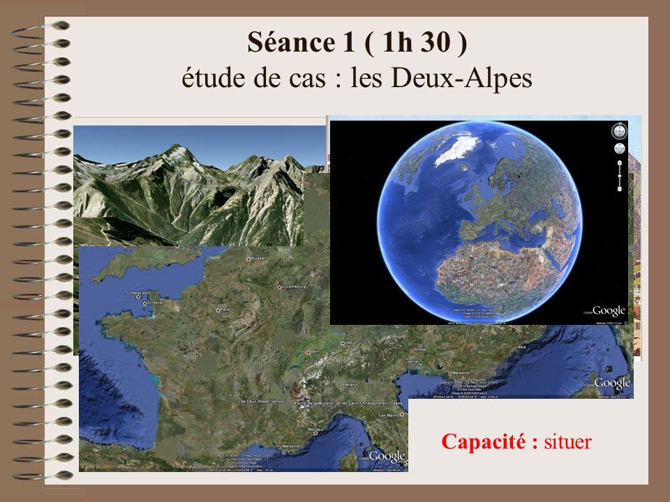Séance 1 ( 1h 30 ) étude de cas : les Deux-Alpes Capacité : situer