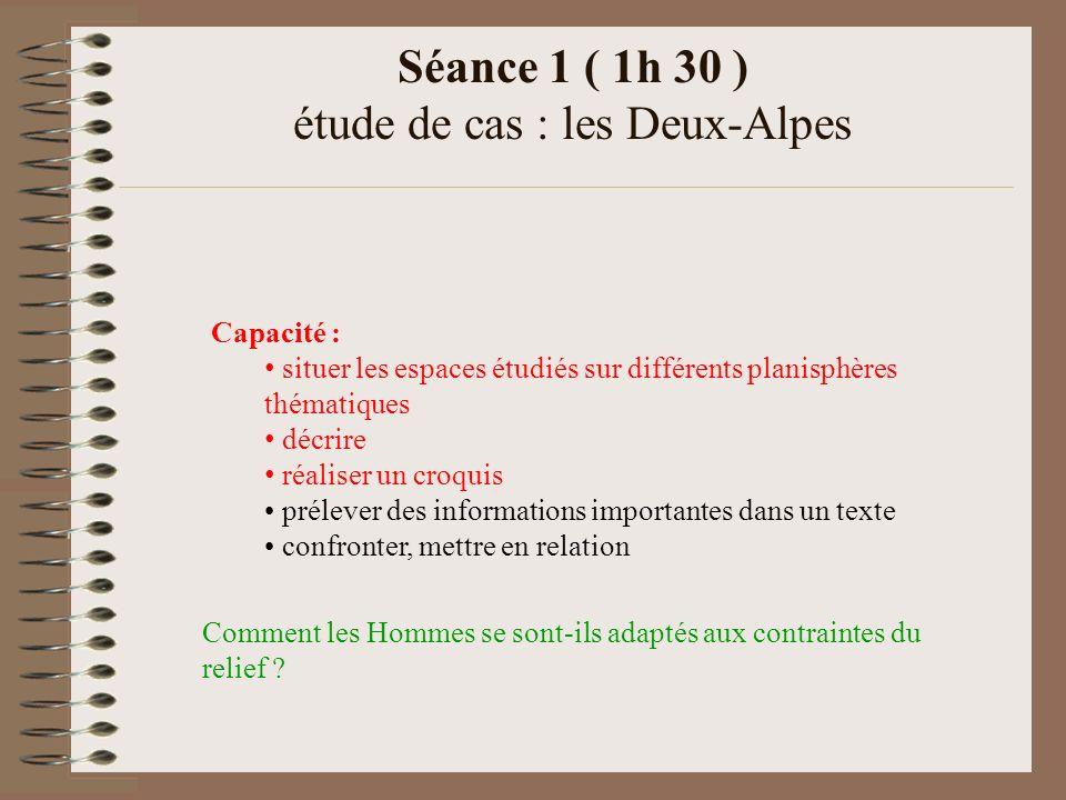 Séance 1 ( 1h 30 ) étude de cas : les Deux-Alpes Capacité : situer les espaces étudiés sur différents planisphères thématiques décrire réaliser un cro