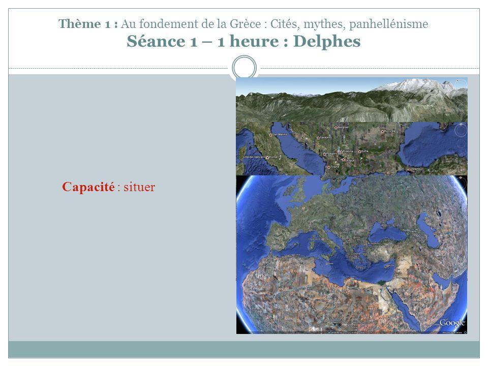 Thème 1 : Au fondement de la Grèce : Cités, mythes, panhellénisme Séance 1 – 1 heure : Delphes Capacité : situer