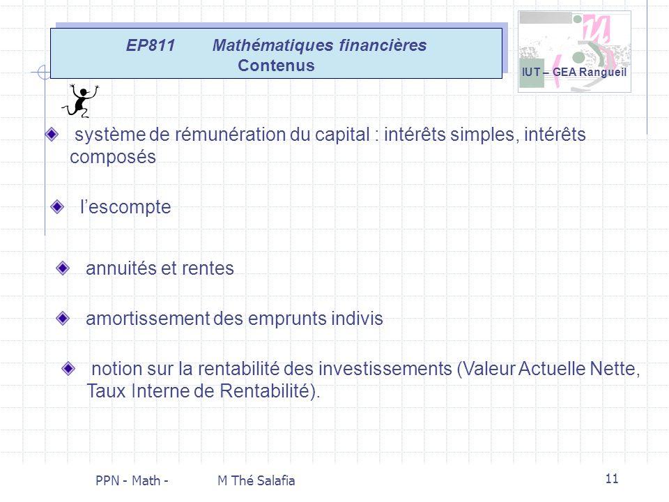 IUT – GEA Rangueil PPN - Math - M Thé Salafia 11 EP811 Mathématiques financières Contenus système de rémunération du capital : intérêts simples, intér