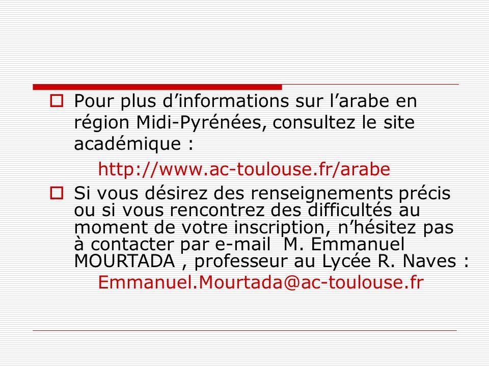 Pour plus dinformations sur larabe en région Midi-Pyrénées, consultez le site académique : http://www.ac-toulouse.fr/arabe Si vous désirez des renseig