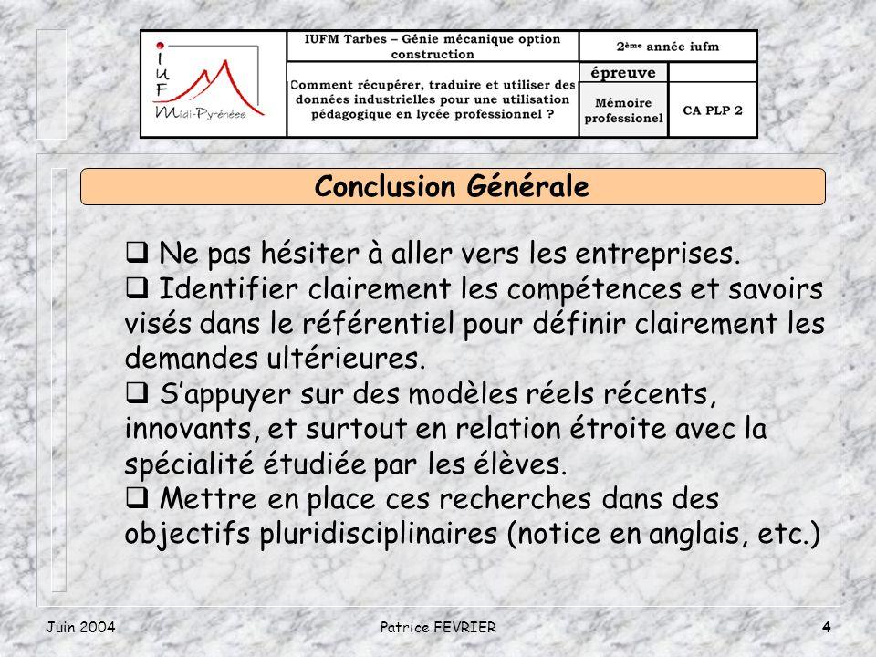 Juin 2004Patrice FEVRIER4 Conclusion Générale Ne pas hésiter à aller vers les entreprises.