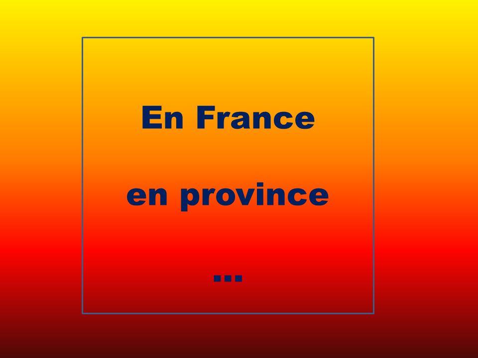 En France en province …