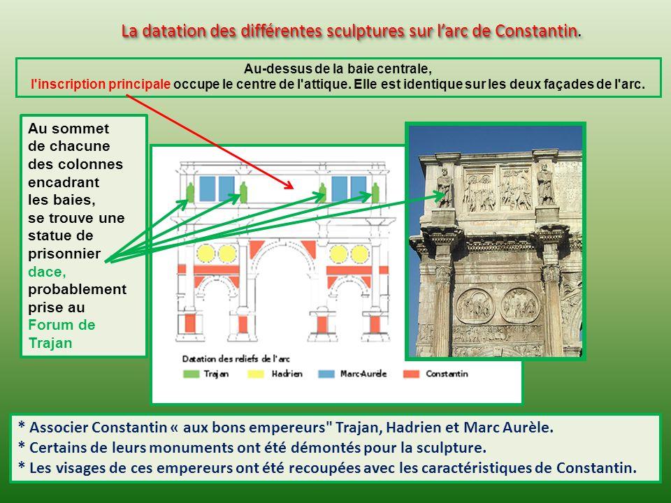 La datation des différentes sculptures sur larc de Constantin La datation des différentes sculptures sur larc de Constantin.