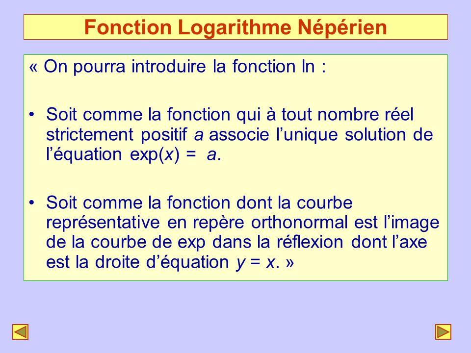 Fonction Logarithme Népérien « On pourra introduire la fonction ln : Soit comme la fonction qui à tout nombre réel strictement positif a associe luniq