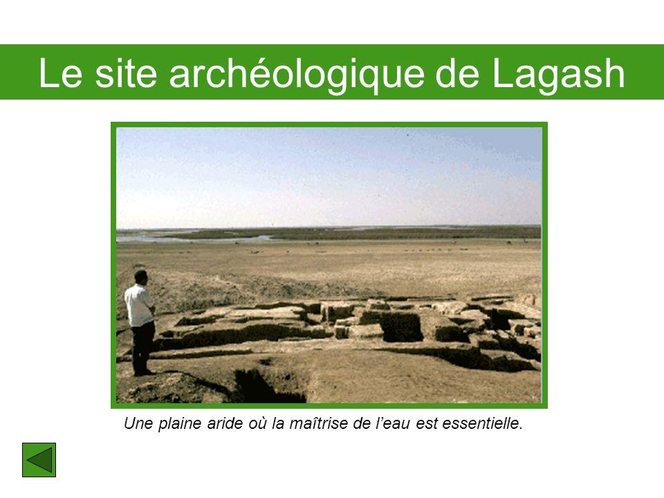 Le site archéologique de Lagash Une plaine aride où la maîtrise de leau est essentielle.