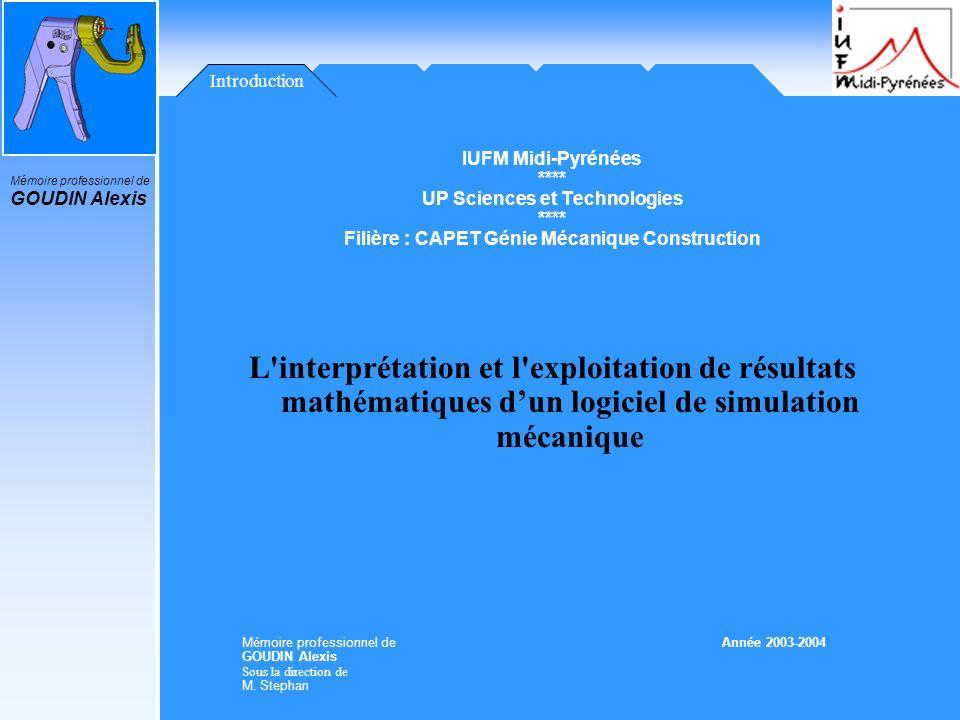 Mémoire professionnel de GOUDIN Alexis Introduction IUFM Midi-Pyrénées **** UP Sciences et Technologies **** Filière : CAPET Génie Mécanique Construct