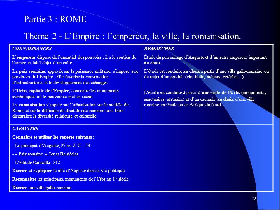 2 Partie 3 : ROME Thème 2 - LEmpire : lempereur, la ville, la romanisation. CONNAISSANCES Lempereur dispose de lessentiel des pouvoirs ; il a le souti