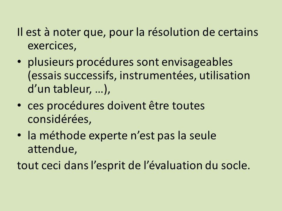Il est à noter que, pour la résolution de certains exercices, plusieurs procédures sont envisageables (essais successifs, instrumentées, utilisation d