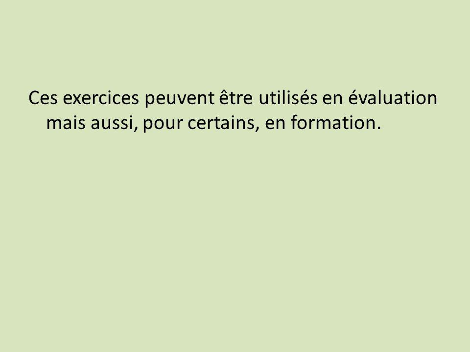 Ces exercices peuvent être utilisés en évaluation mais aussi, pour certains, en formation.