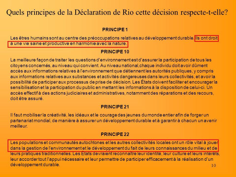10 Quels principes de la Déclaration de Rio cette décision respecte-t-elle? PRINCIPE 1 Les êtres humains sont au centre des préoccupations relatives a