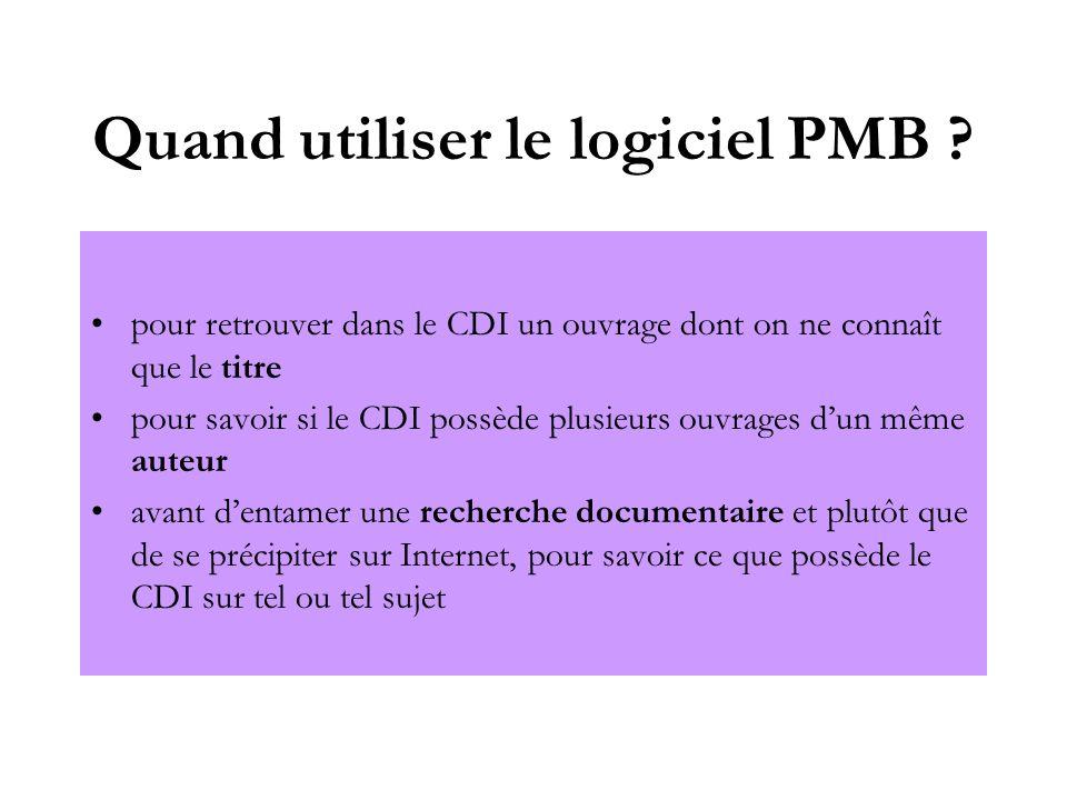 Quand utiliser le logiciel PMB ? pour retrouver dans le CDI un ouvrage dont on ne connaît que le titre pour savoir si le CDI possède plusieurs ouvrage