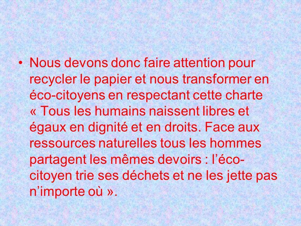 Nous devons donc faire attention pour recycler le papier et nous transformer en éco-citoyens en respectant cette charte « Tous les humains naissent li