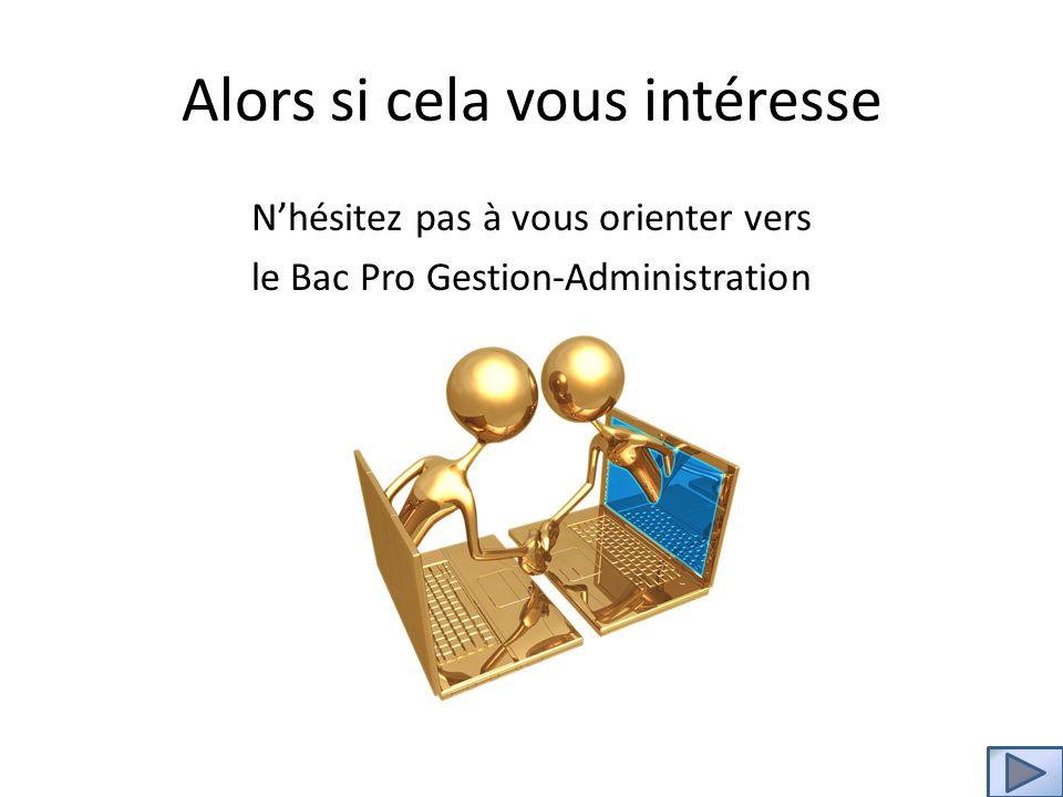 Alors si cela vous intéresse Nhésitez pas à vous orienter vers le Bac Pro Gestion-Administration