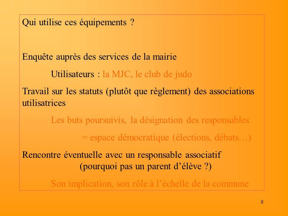 8 Qui utilise ces équipements ? Enquête auprès des services de la mairie Utilisateurs : la MJC, le club de judo Travail sur les statuts (plutôt que rè