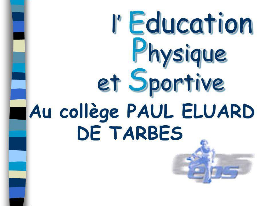 l Education P hysique et S portive l Education P hysique et S portive Au collège PAUL ELUARD DE TARBES